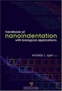 Michelle L. Oyen / Handbook of Nanoindentation: With Biological Applications / Broadly divided into two parts, this guide's first part presents the a'basic sciencea' of nanoindentation, ...