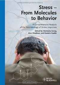 Hermona Soreq, Alon Friedman, Daniela Kaufer / Stress — From Molecules to Behavior: A Comprehensive Analysis of the Neurobiology of Stress Responses / This book comprehensively covers the molecular basis of stress responses of the nervous system, providing a unique and ...