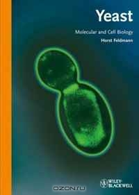 Horst Feldmann / Yeast: Molecular and Cell Biology / Yeast is one of the oldest domesticated organisms and has both industrial and domestic applications. In addition, it is ...