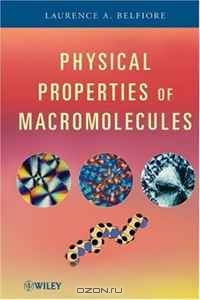 Laurence A. Belfiore / Physical Properties of Macromolecules / Explains and analyzes polymer physical chemistry research methods and experimental data Taking a fresh approach to ...