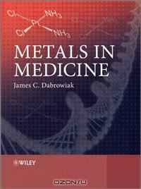 James C. Dabrowiak / Metals in Medicine / Working from basic chemical principles, Metals in Medicine presents a complete and methodical approach to the topic. ...
