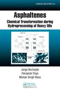 Jorge Ancheyta, Fernando Trejo, Mohan Singh Rana / Asphaltenes: Chemical Transformation during Hydroprocessing of Heavy Oils (Chemical Industries) / During the upgrading of heavy petroleum, asphaltene is the most problematic impurity since it is the main cause of ...