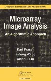 Karl Fraser, Zidong Wang, Xiaohu Liu / Microarray Image Analysis: An Algorithmic Approach (Chapman & Hall/CRC Computer Science & Data Analysis) / To harness the high-throughput potential of DNA microarray technology, it is crucial that the analysis stages of the ...