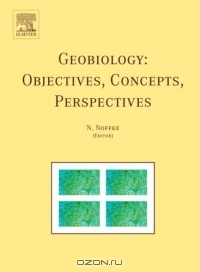 N. Noffke / Geobiology: Objectives, Concepts, Perspectives, First Edition / Book DescriptionGeobiology is an exciting and rapidly developing research discipline that opens new perspectives in ...