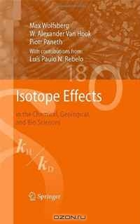 Max Wolfsberg, W. Alexander Van Hook, Piotr Paneth, Luis Paulo N. Rebelo / Isotope Effects: in the Chemical, Geological, and Bio Sciences / As the title suggests, Isotope Effects in the Chemical, Geological and Bio Sciences deals with differences in the ...